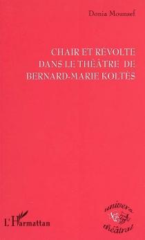 Chair et révolte dans le théâtre de Bernard-Marie Koltès - DoniaMounsef