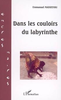 Dans les couloirs du labyrinthe - EmmanuelMatateyou