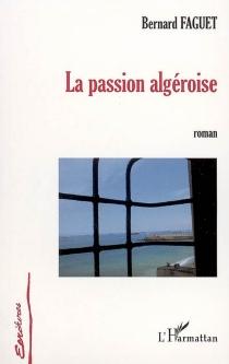 La passion algéroise - BernardFaguet