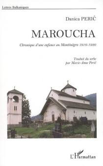 Maroucha : chronique d'une enfance au Monténégro, 1916-1930 - DanicaPeric