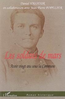 Les soldats de mars : avoir vingt ans sous la Commune - DanielVasseur