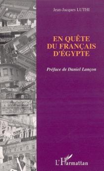 En quête du français d'Egypte : adoption, évolution, caractères - Jean-JacquesLuthi