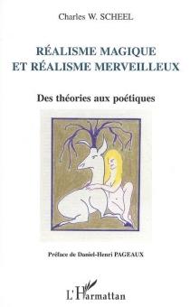 Réalisme magique et réalisme merveilleux : des théories aux poétiques - Charles W.Scheel