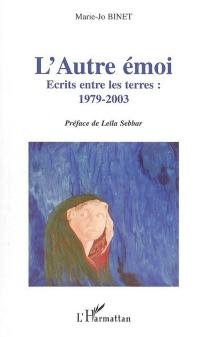 L'autre émoi : écrits entre les terres : 1979-2003 -