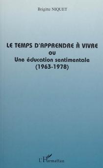 Le temps d'apprendre à vivre ou Une éducation sentimentale (1963-1978) - BrigitteNiquet