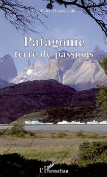 Patagonie : terre des passions - Jean-EudesHasdenteufel