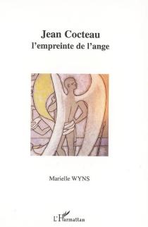 Jean Cocteau, l'empreinte de l'ange - MarielleWyns
