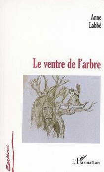 Le ventre de l'arbre - AnneLabbé