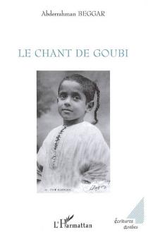 Le chant de Goubi - AbderrahmanBeggar