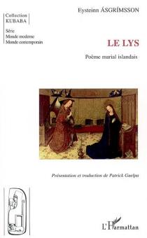 Le lys : poème marial islandais, XIVe siècle - Eystein Asgrímsson