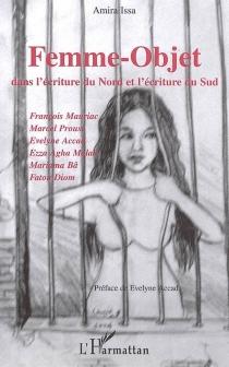 Femme-objet dans l'écriture du Nord et l'écriture du Sud : François Mauriac, Marcel Proust, Evelyne Accad, Ezza Agha Malak, Mariama Bâ, Fatou Diom - AmiraIssa