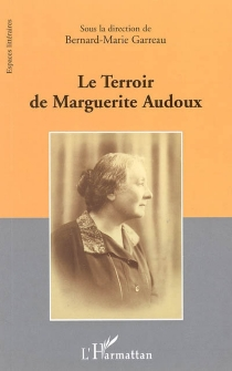 Le terroir de Marguerite Audoux : actes du colloque, Université d'Orléans, 30 oct. 2004 -
