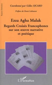 Ezza Agha Malak : regards croisés francophones sur son oeuvre narrative et poétique -