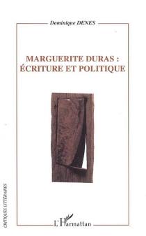 Marguerite Duras, écriture et politique - DominiqueDenès