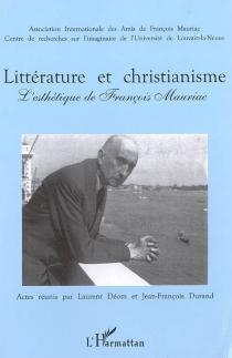 Littérature et christianisme : l'esthétique de François Mauriac : actes du colloque de Paris-Sorbonne (20-21 nov. 2003) et de Louvain-la-Neuve (24-25 nov. 2003) -