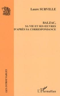 Balzac, sa vie et ses oeuvres d'après sa correspondance - LaureSurville