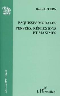 Esquisses morales : pensées, réflexions et maximes - DanielStern