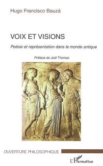 Voix et visions : poésie et représentation dans le monde antique - Hugo FranciscoBauzá