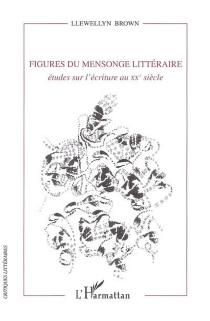 Figures du mensonge littéraire : études sur l'écriture au XXe siècle - LlewellynBrown
