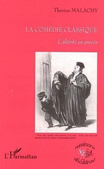 La comédie classique : l'altérité en procès - ThérèseMalachy