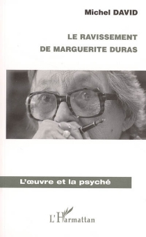 Le ravissement de Marguerite Duras - Michel David