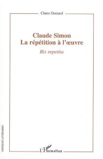 Bis repetita : Claude Simon : la répétition à l'oeuvre - ClaireGuizard