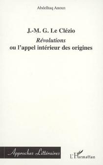 J.-M. G. Le Clézio : Révolutions ou L'appel intérieur des origines - AbdelhaqAnoun
