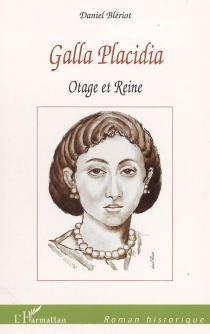 Galla Placidia : otage et reine - DanielBlériot