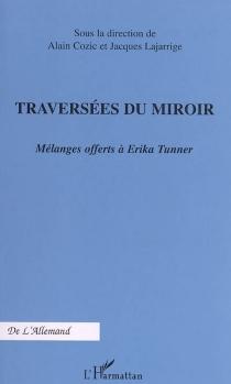 Traversées du miroir : mélanges offerts à Erika Tunner -