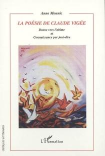 La poésie de Claude Vigée : danse vers l'abîme et connaissance par joui-dire - AnneMounic