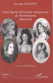 Cinq figures féminines méconnues du romantisme allemand - GeorgesSolovieff