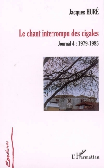 Le chant interrompu des cigales : journal 4 : 1979-1985 - JacquesHuré