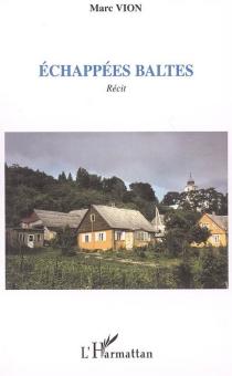 Echappées baltes : récit - MarcVion