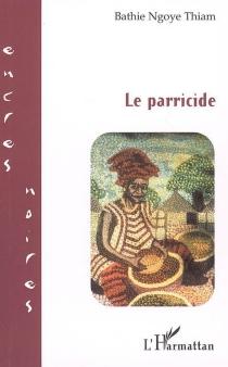 Le parricide - Bathie NgoyeThiam