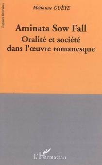 Aminata Sow Fall : oralité et société dans l'oeuvre romanesque - MédouneGuèye