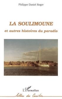 Le Soulimoune : et autres histoires du paradis - Philippe DanielRoger