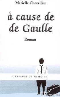 A cause de de Gaulle - MarielleChevallier