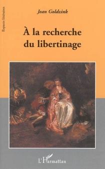 A la recherche du libertinage - JeanGoldzink