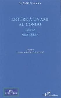 Lettre à un ami au Congo : sur la vie des immigrés, le travail, l'intégration, la discrimination positive, la religion, le monde actuel...| Suivi de Mea culpa - NenthorNkansa's