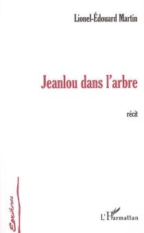 Jeanlou dans l'arbre : récit - Lionel-ÉdouardMartin
