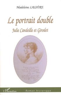 Le portrait double : Julie Candeille et Girodet - MadeleineLassère