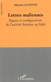 Lettres maliennes : figures et configurations de l'activité littéraire au Mali - SébastienLe Potvin