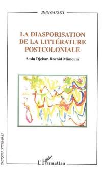 La diasporisation de la littérature postcoloniale : Assia Djebar, Rachid Mimouni - HafidGafaïti