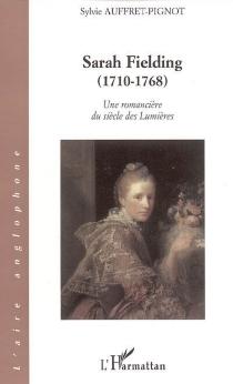 Une romancière du siècle des lumières : Sarah Fielding (1710-1768) - SylvieAuffret-Pignot