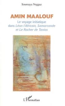 Amin Maalouf : le voyage initiatique dans Léon l'Africain, Samarcande et Le rocher de Tanios - SoumayaNeggaz