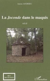 La Joconde dans le maquis : récit - JanineAndrieu