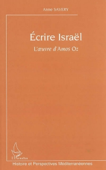 Ecrire Israël : l'oeuvre d'Amos Oz - Anne Savery