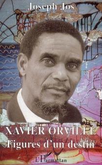 Xavier Orville : figures d'un destin - JosephJos