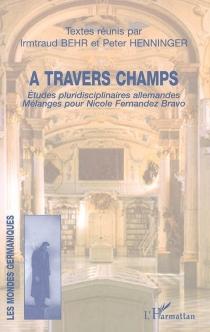 A travers champs : études pluridisciplinaires allemandes : mélanges pour Nicole Fernandez Bravo -