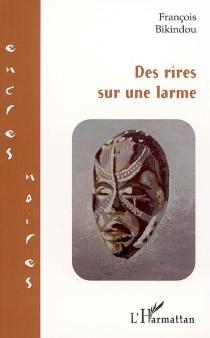 Des rires sur une larme - FrançoisBikindou